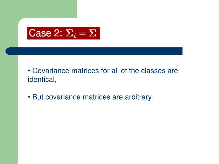 Covariance matrices for all of the classes are identical,