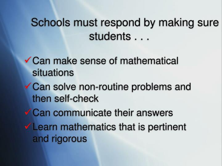Schools must respond by making sure students . . .