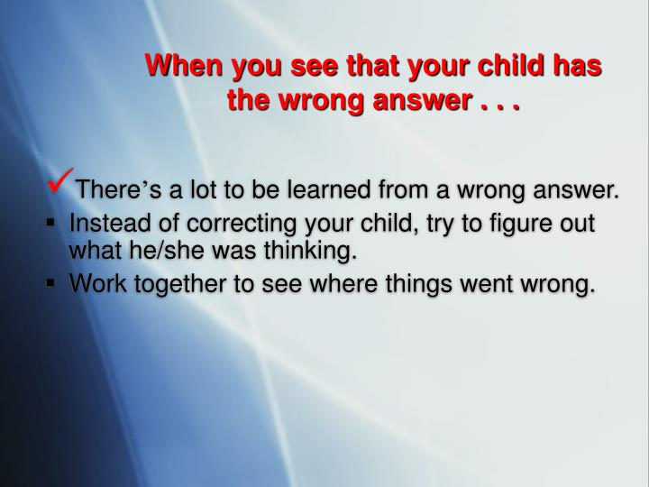 When you see that your child has the wrong answer . . .