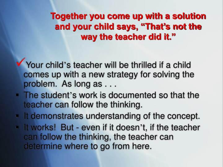 "Together you come up with a solution and your child says, ""That's not the way the teacher did it."""