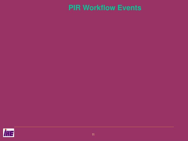 PIR Workflow Events
