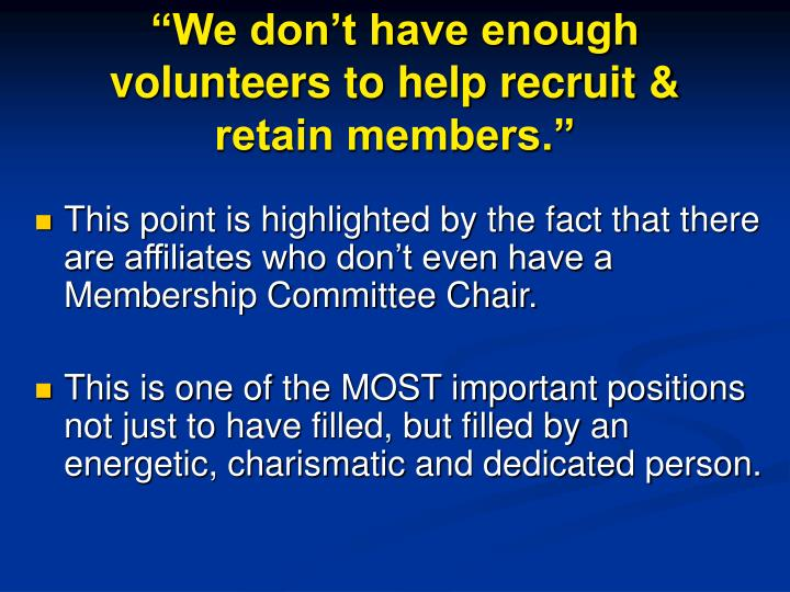 """We don't have enough volunteers to help recruit & retain members."""