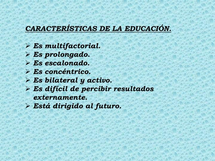 CARACTERÍSTICAS DE LA EDUCACIÓN.