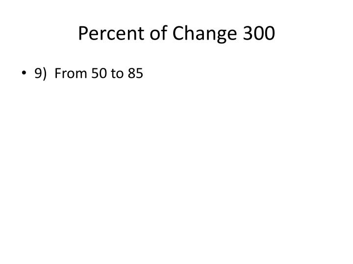 Percent of Change 300