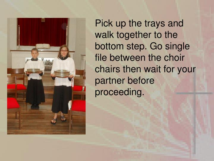 Pick up the trays and walk together