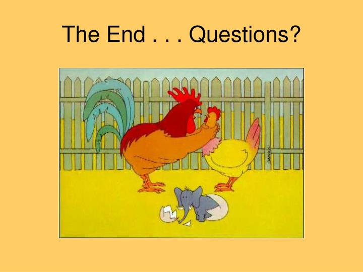 The End . . . Questions?