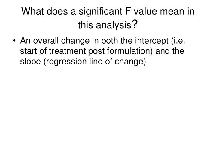 What does a significant F value mean in this analysis