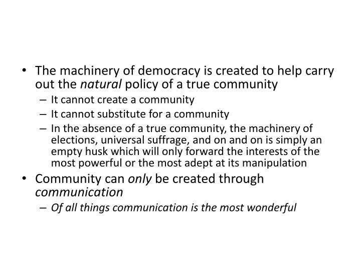 The machinery of democracy is created to help carry out the