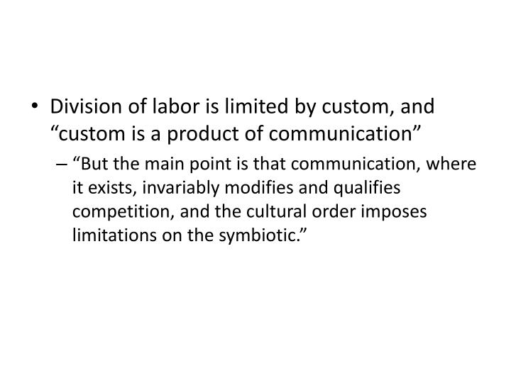 "Division of labor is limited by custom, and ""custom is a product of communication"""