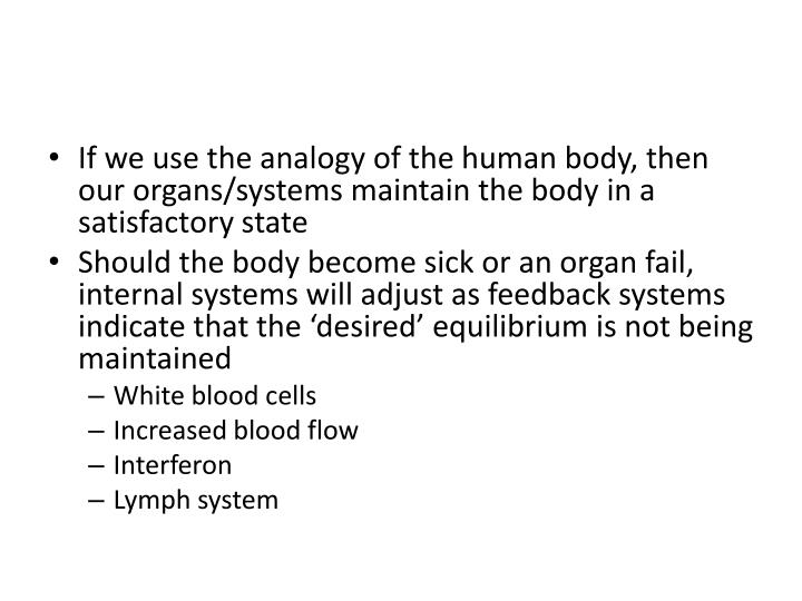 If we use the analogy of the human body, then our organs/systems maintain the body in a satisfactory state