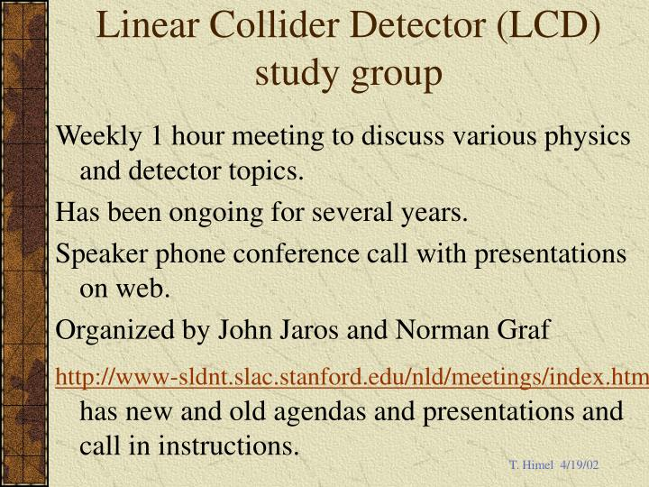 Linear collider detector lcd study group