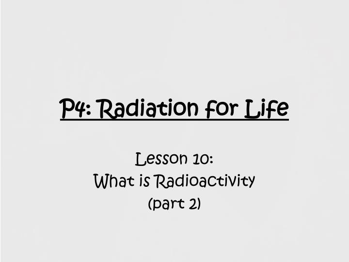 P4 radiation for life