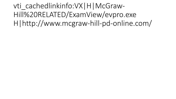 vti_cachedlinkinfo:VX|H|McGraw-Hill%20RELATED/ExamView/evpro.exe H|http://www.mcgraw-hill-pd-online.com/