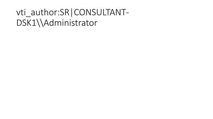 vti_author:SR|CONSULTANT-DSK1\\Administrator