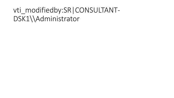 vti_modifiedby:SR|CONSULTANT-DSK1\\Administrator