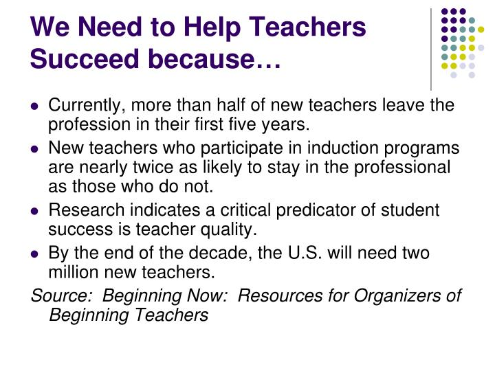 We Need to Help Teachers Succeed because…