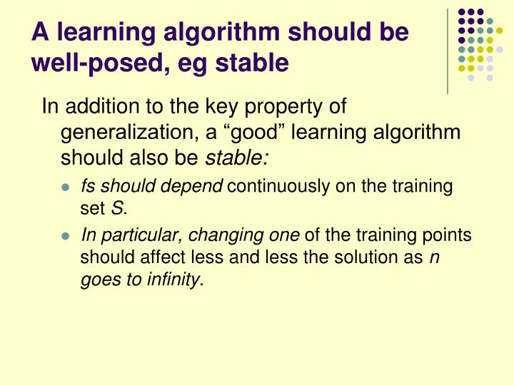 A learning algorithm should be well-posed, eg stable