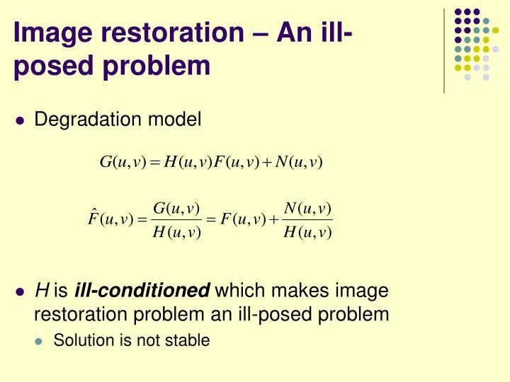Image restoration – An ill-posed problem