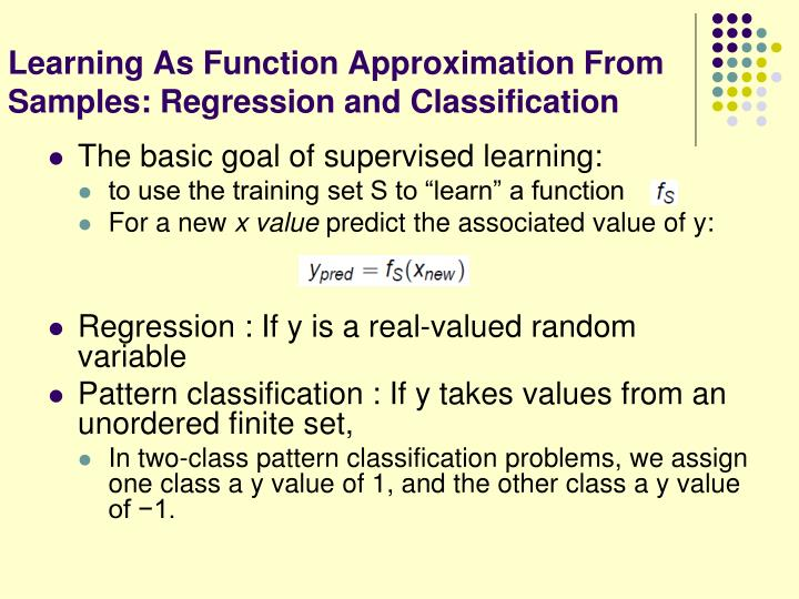 Learning as function approximation from samples regression and classification