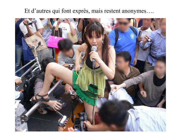 Et d'autres qui font exprès, mais restent anonymes….