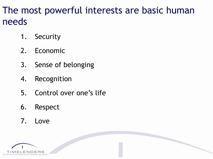The most powerful interests are basic human needs