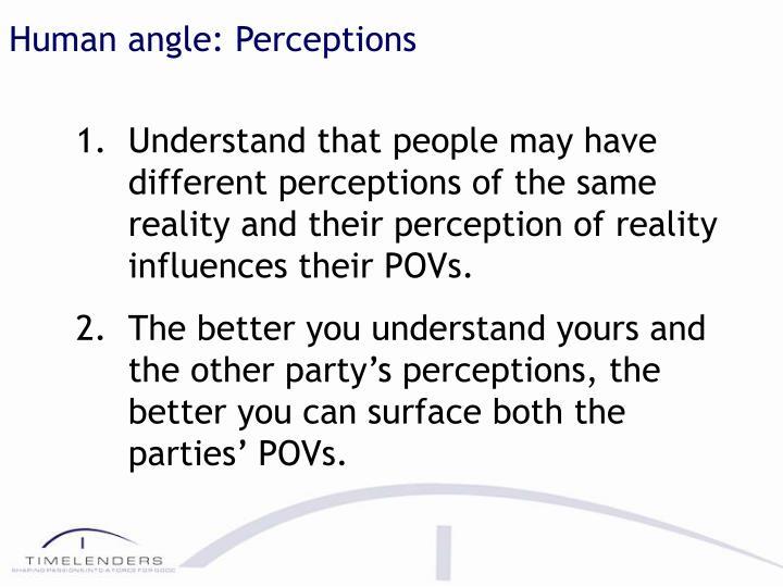 Human angle: Perceptions