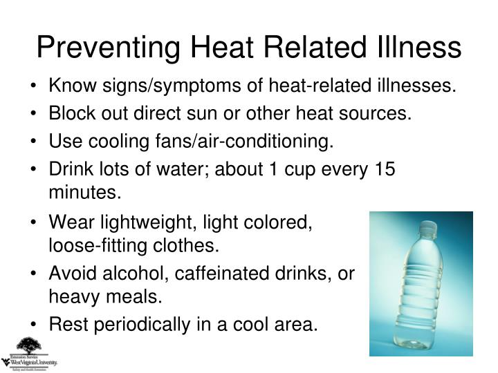 Know signs/symptoms of heat-related illnesses.