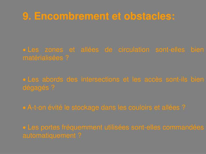 9. Encombrement et obstacles:
