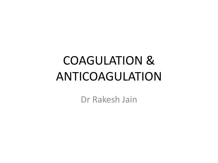 Coagulation anticoagulation