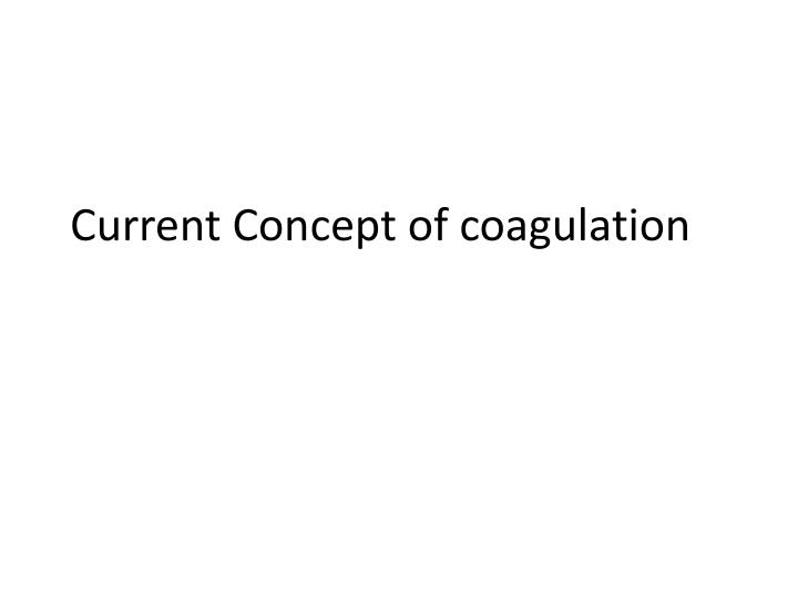 Current Concept of coagulation