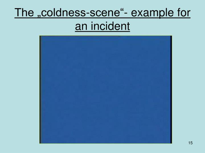 "The ""coldness-scene""- example for an incident"
