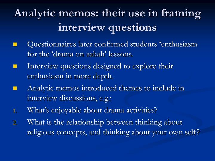 Analytic memos: their use in framing interview questions