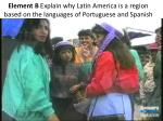 element b explain why latin america is a region based on the languages of portuguese and spanish1