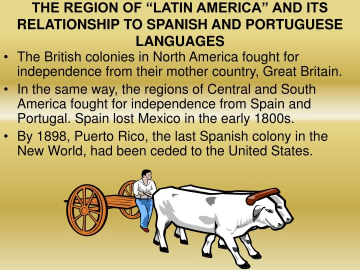 "THE REGION OF ""LATIN AMERICA"" AND ITS RELATIONSHIP TO SPANISH AND PORTUGUESE LANGUAGES"