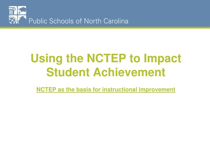 Using the nctep to impact student achievement nctep as the basis for instructional improvement