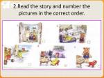 2 read the story and number the pictures in the correct order