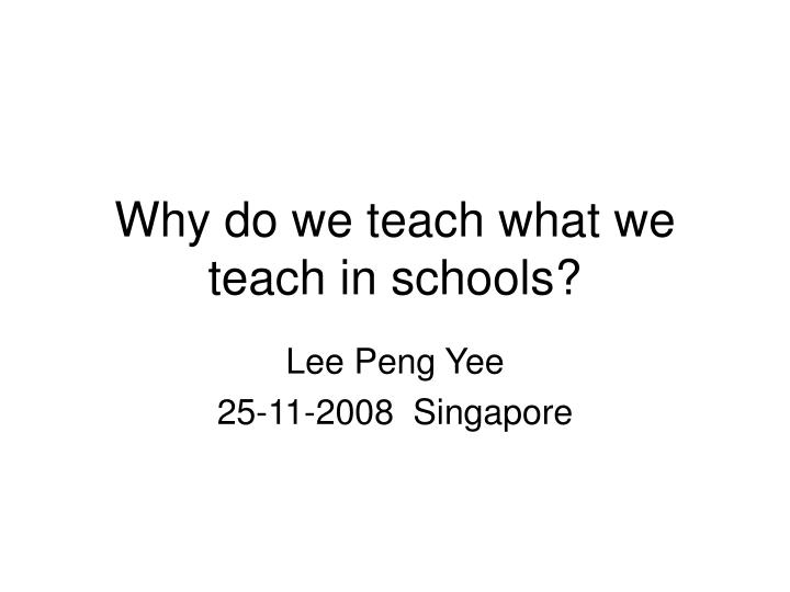 Why do we teach what we teach in schools