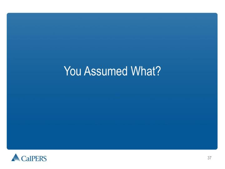 You Assumed What?