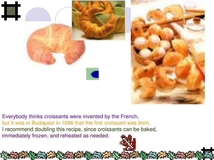 Everybody thinks croissants were invented by the French,