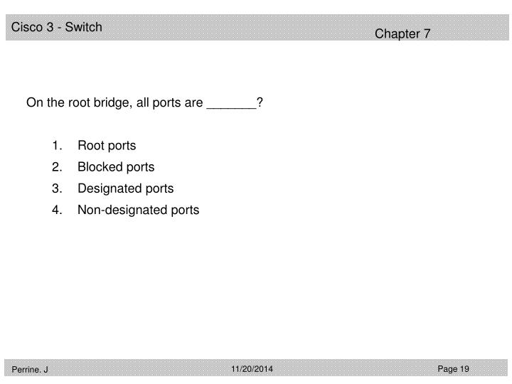 On the root bridge, all ports are _______?