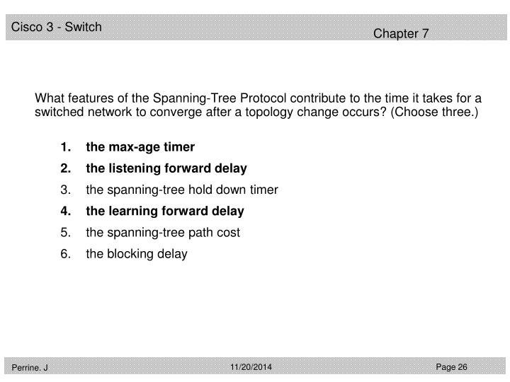 What features of the Spanning-Tree Protocol contribute to the time it takes for a switched network to converge after a topology change occurs? (Choose three.)