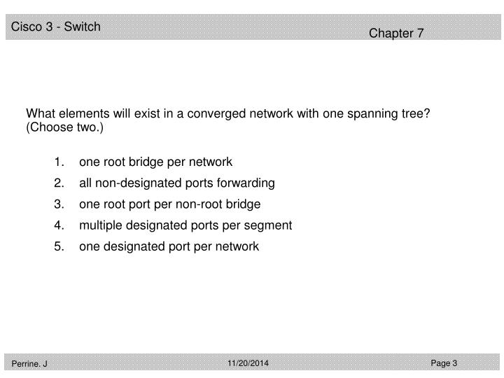 What elements will exist in a converged network with one spanning tree? (Choose two.)