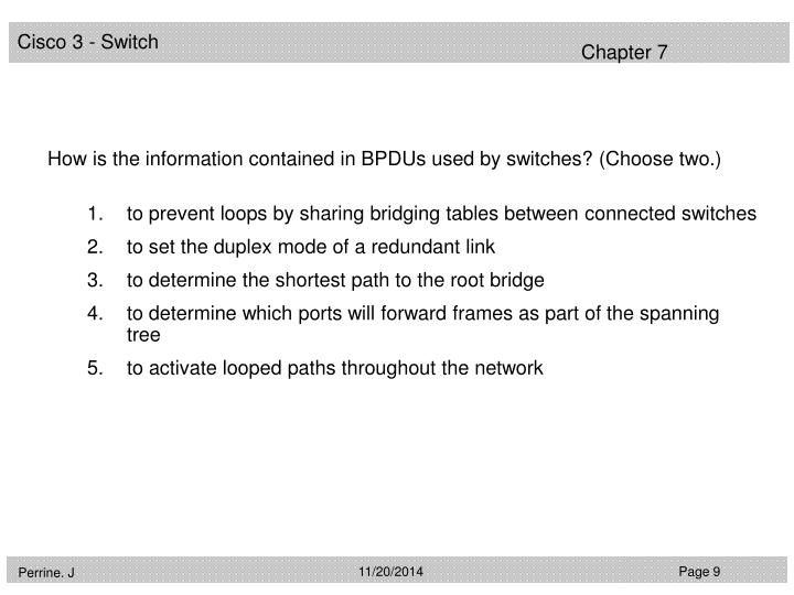 How is the information contained in BPDUs used by switches? (Choose two.)