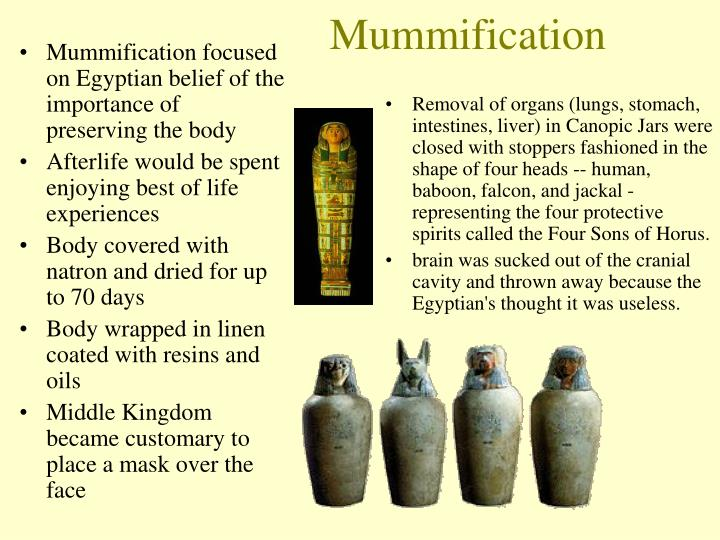 Mummification focused on Egyptian belief of the importance of preserving the body