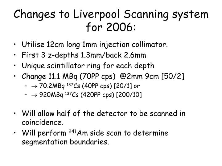 Changes to Liverpool Scanning system for 2006: