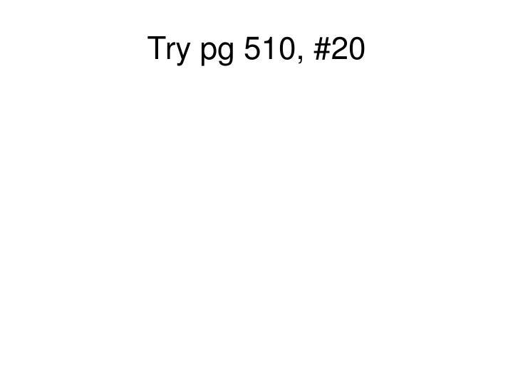 Try pg 510, #20