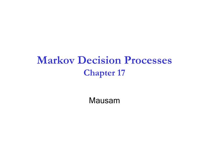 Markov decision processes chapter 17