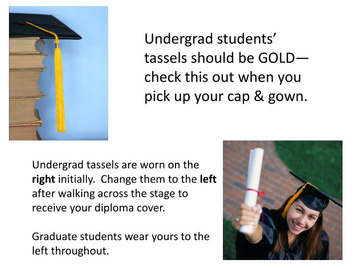 Undergrad students' tassels should be GOLD—check this out when you pick up your cap & gown.