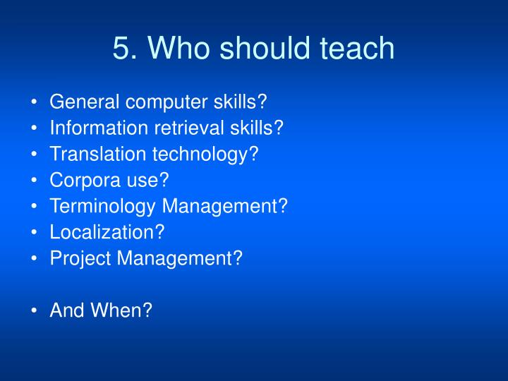 5. Who should teach