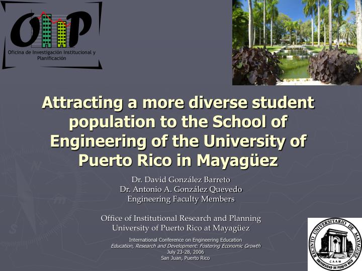 Attracting a more diverse student population to the School of Engineering of the University of Puert...